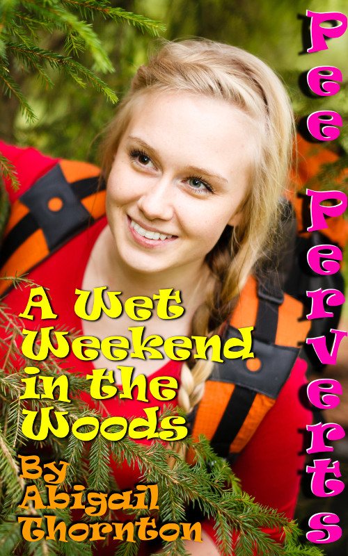 Pee Perverts: A Wet Weekend in the Woods