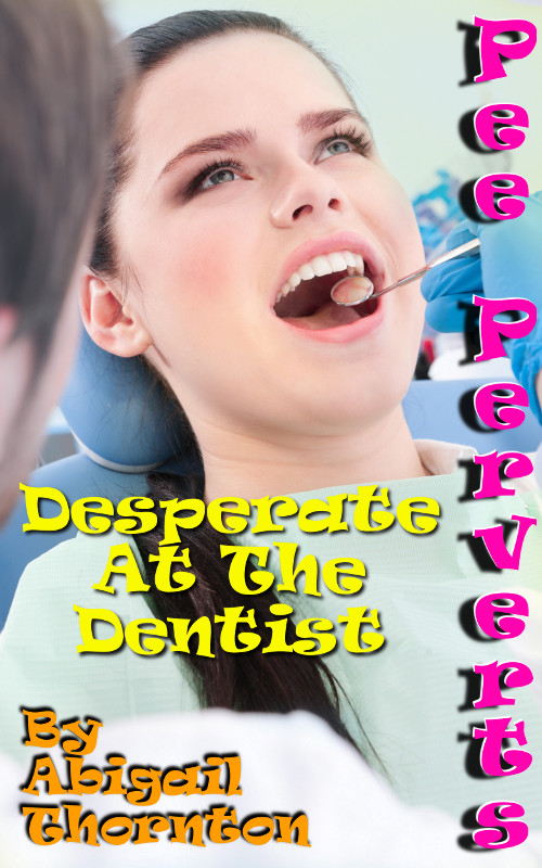 Pee Perverts: Desperate at the Dentist