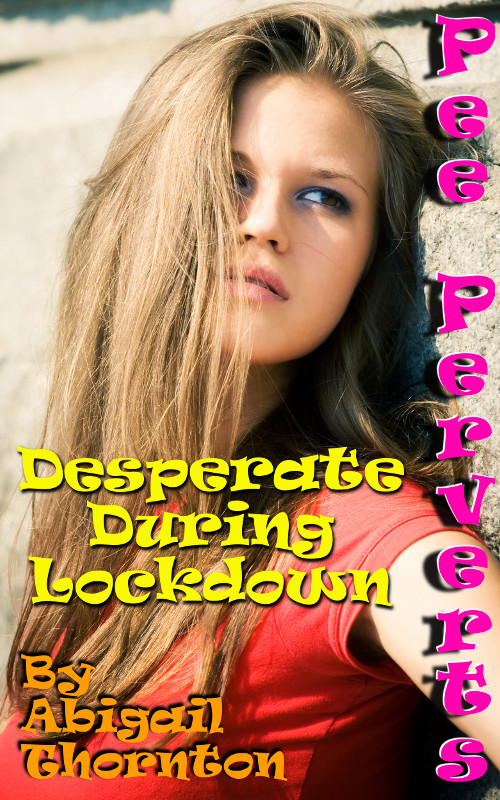 Pee Perverts: Desperate During Lockdown