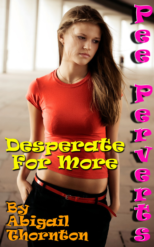 Pee Perverts: Desperate For More