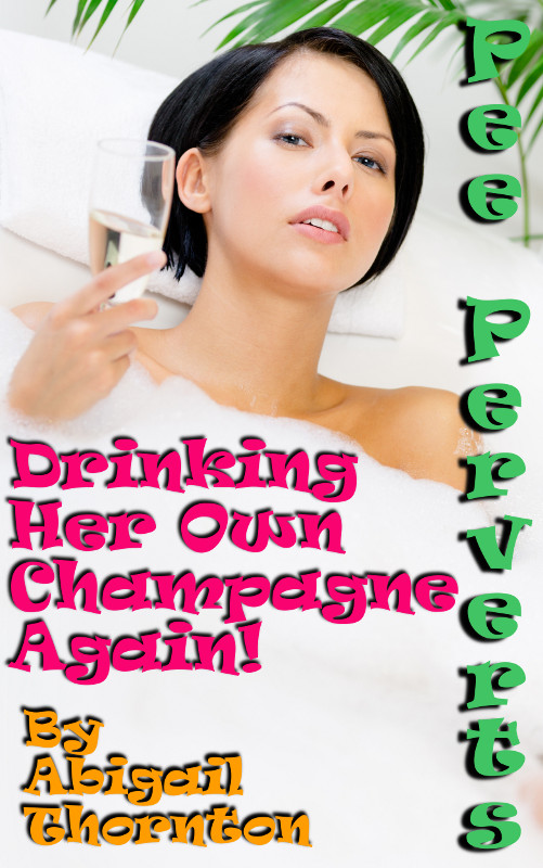 Pee Perverts: Drinking Her Own Champagne Again!