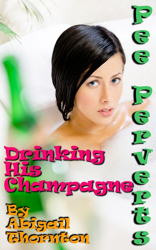 Pee Perverts: Drinking His Champagne