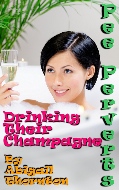 Pee Perverts: Drinking Their Champagne