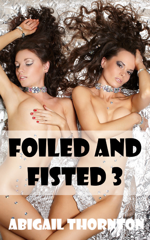 Foiled and Fisted 3