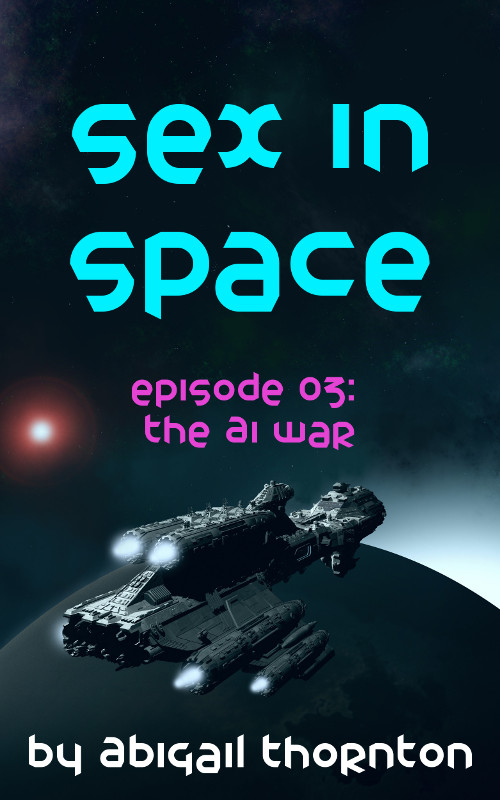 Sex In Space: Episode 3 - The AI War