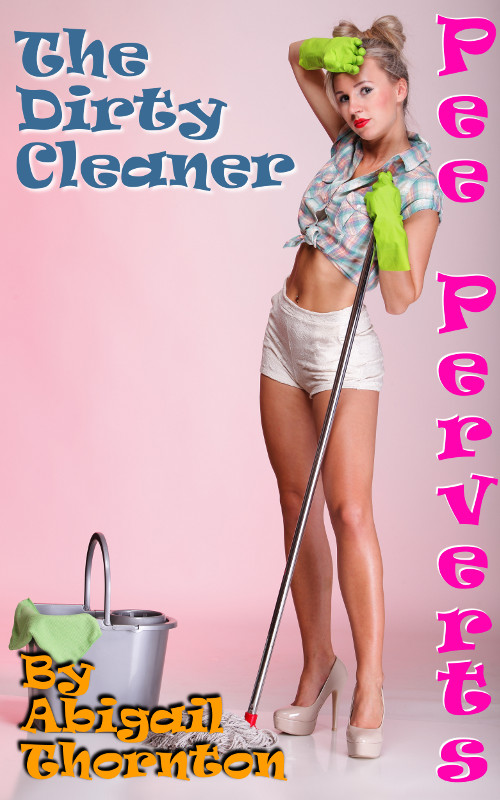 Pee Perverts: The Dirty Cleaner