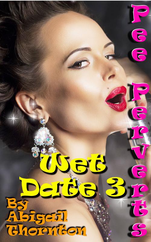 Pee Perverts: Wet Date 3