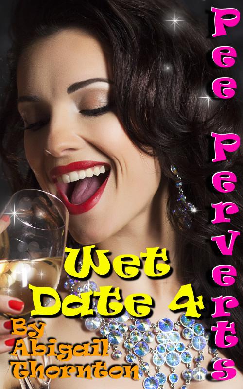 Pee Perverts: Wet Date 4